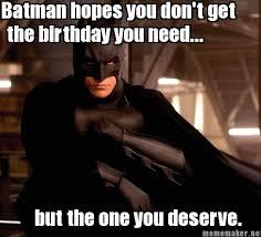 Superhero Birthday Meme - if batman was to wish you a happy birthday imagining high
