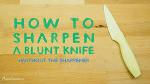 Kitchen Knives That Never Need Sharpening by How To Sharpen A Kitchen Knife Without The Sharpener Tips