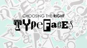 choosing the right typefaces how to enhance your message with