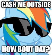 Rainbow Dash Meme - mlp rainbow dash cash me outside how bow dat imgflip