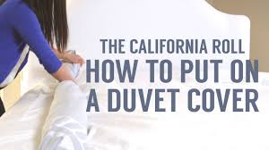 The Proper Way To Make A Bed How To Put On A Duvet Cover The California Roll Way Youtube