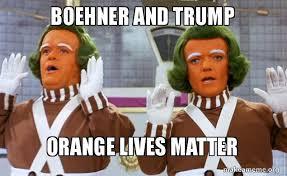 Boehner Meme - boehner and trump orange lives matter make a meme