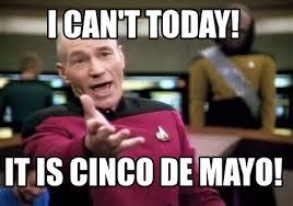 Cinco De Mayo Meme - meme creator i can t today it is cinco de mayo meme generator at