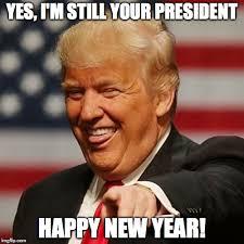 Happy New Year Meme - yes i m still your president happy new year meme