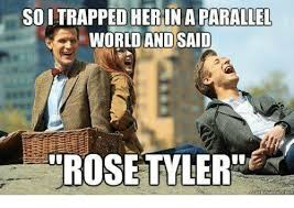 Tyler Meme - soltrapped herin a parallel world and said 32 rose tyler meme on