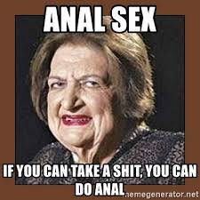 Anal Sex Meme - anal sex if you can take a shit you can do anal that makes me