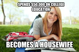 Housewife Meme - spends 50 000 on college education becomes a housewife dumb