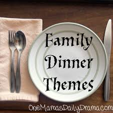 family dinner themes dinner themes theme ideas and drama