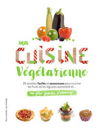 editeur livre cuisine ma cuisine végétarienne ne plus jamais s ennuyer livres pour