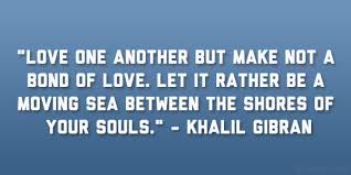 wedding quotes kahlil gibran one another but make not a bond of let it rather be a