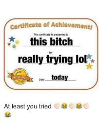 At Least You Tried Meme - certificate of achievement this certificate is presented to this