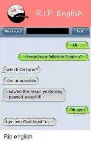 Rip English Meme - rip english edit messages hi i heard you failed in english who
