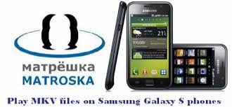 how to upgrade samsung galaxy s vibrant to android 22 how to play mkv files on samsung galaxy s phones like samsung