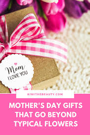 mother u0027s day gifts that go beyond typical flowers kiwi the