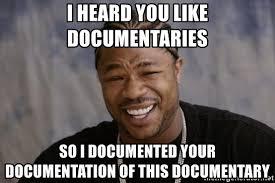 Documentary Meme - i heard you like documentaries so i documented your documentation