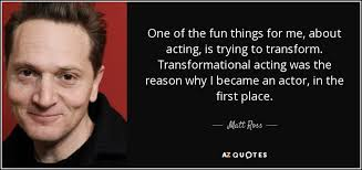 fun things for 67 years old matt ross quote one of the fun things for me about acting is