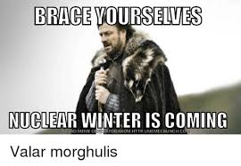 Winter Is Coming Meme Maker - 25 best memes about nuclear winter is coming nuclear