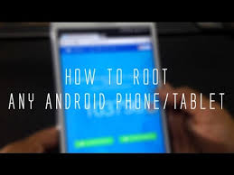 how to root an android tablet how to root any android phone tablet without pc easiest way