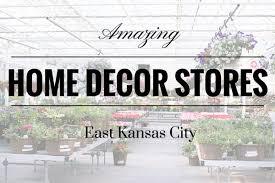 home decor stores kansas city home decor shopping in east kansas city missouri