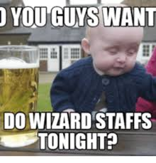 Are You A Wizard Meme - you guys want do wizard staffs tonight wizard meme on me me