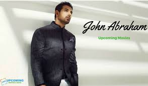 John Abrahams by John Abraham Upcoming Movies In 2017 2018 With Release Date