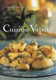 livre cuisine vapeur cuisine vapeur 60 recettes du monde entier de de meyer