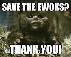 Ewok Meme - baby ewok memes quickmeme