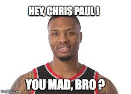 Why You Mad Bro Meme - hey chris paul you mad bro