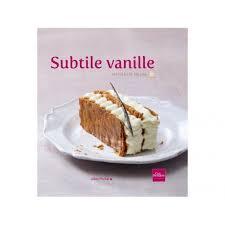 livre cuisine livre subtile vanille livres de recettes