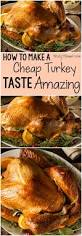 how to make a turkey for thanksgiving how to make a cheap turkey taste amazing