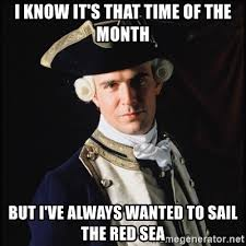 That Time Of The Month Meme - i know it s that time of the month but i ve always wanted to sail