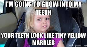 Yellow Teeth Meme - i m going to grow into my teeth your teeth look like tiny yellow