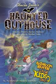 Uncle John Bathroom Reader Uncle John U0027s The Haunted Outhouse Bathroom Reader For Kids Only