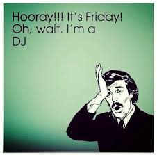 Im A Dj Meme - it s friday dj it s the start of the week or is it the