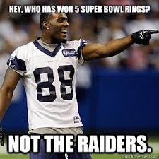 Funny Raiders Meme - hey who has won 5 super bowl rings not the raiders dallas