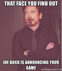 Joe Buck Meme - that face you find out joe buck is announcing your game robert