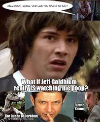 Jeff Goldblum Meme - jeff goldblum is watching keanu poop by weeredghost meme center