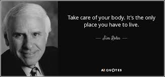 A Place Jim Jim Rohn Quote Take Care Of Your It S The Only Place You