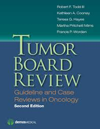 tumor board review second edition guideline and case reviews in