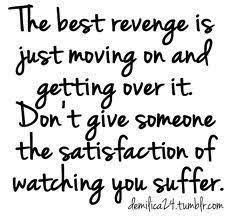 the best revenge is just moving on