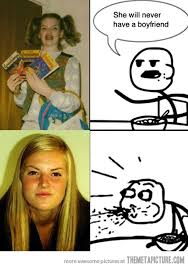 Beautiful Girl Meme - she ll never have a boyfriend the meta picture
