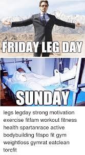 Friday Workout Meme - friday leg day sunday legs legday strong motivation exercise