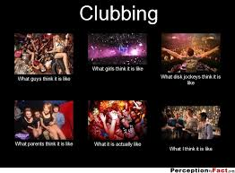 clubbing what think i do what i really do