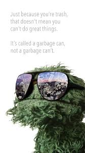 Oscar The Grouch Meme - some inspirational words from oscar the grouch x post from r