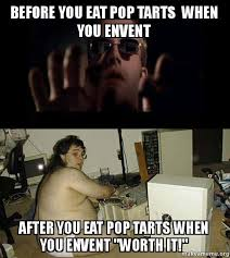 Pop Tarts Meme - before you eat pop tarts when you envent after you eat pop tarts