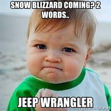 jeep snow meme snow blizzard coming 2 words jeep wrangler victory baby meme