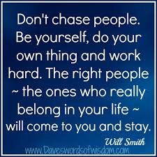 daveswordsofwisdom com don t chase people