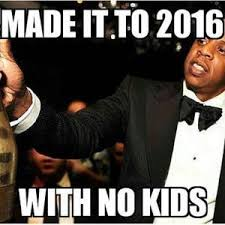 No Kids Meme - made it to 2016 with no kids