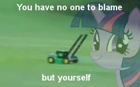 Lawn Mower Meme - the only one to blame flying lawnmower know your meme