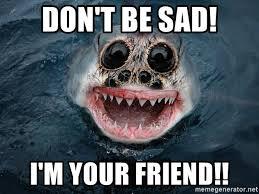 Sad Spider Meme - don t be sad i m your friend happy spider shark meme generator